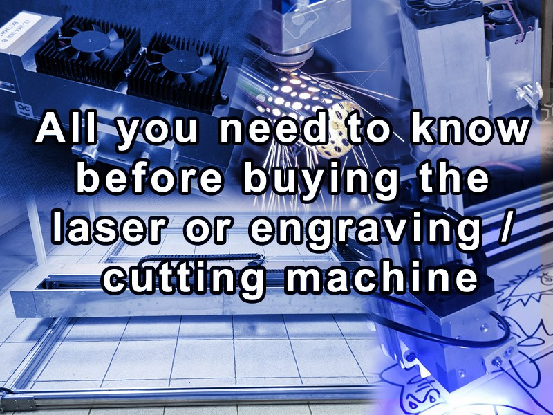 All you need to know before buying laser or laser cutting / engraving machine
